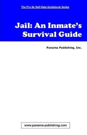 Jail: An Inmates Survival Guide Panama Publishing