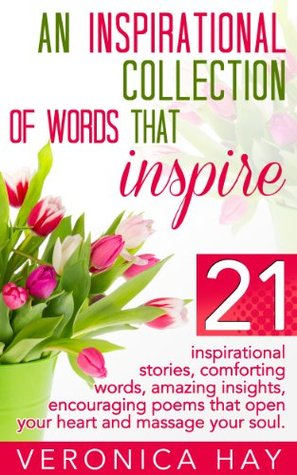 An Inspirational Collection of Words That Inspire  by  Veronica Hay