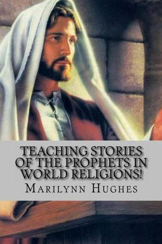 Teaching Stories Of The Prophets In World Religions! Marilynn Hughes
