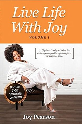 Live Life With Joy: 31 Joy-isms designed to inspire and empower you through energized messages of hope.  by  Joy Pearson