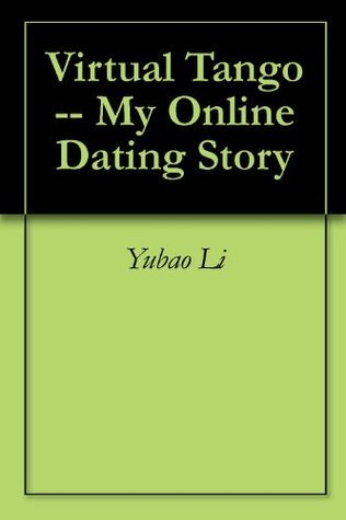 Virtual Tango -- My Online Dating Story  by  Yubao Li