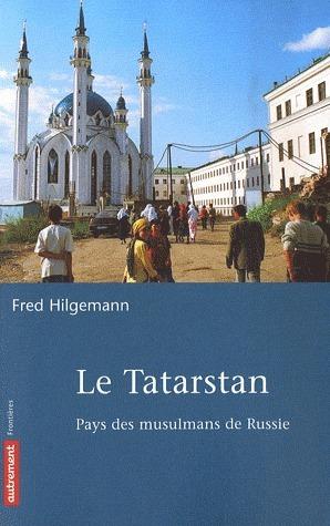 Le Tatarstan: Pays des musulmans de Russie  by  Fred Hilgemann