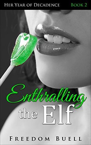 Enthralling the Elf (Her Year of Decadence Book 2)  by  Freedom Buell