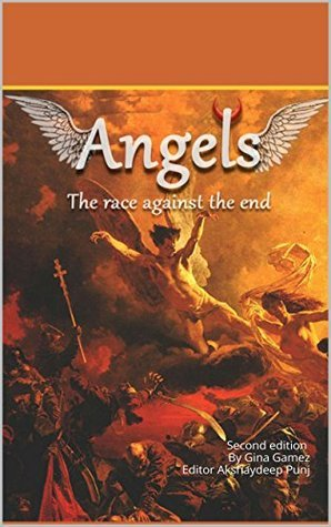 Angels The Race Against the End: Second edition By Gina Gamez Editor Akshaydeep Punj (the race against time Book 1) gina Gamez