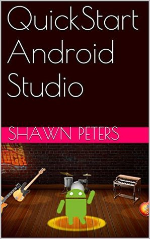 QuickStart Android Studio  by  Shawn Peters