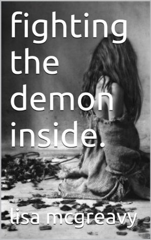 fighting the demon inside.  by  lisa mcgreavy