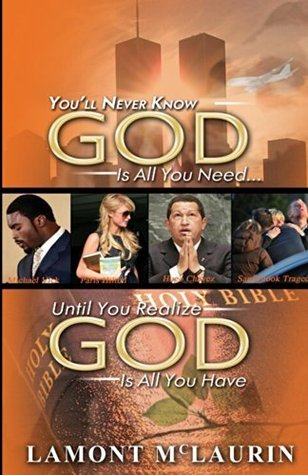 Youll Never Know GOD Is All You Need Until You Realize GOD Is All You Have  by  Lamont McLaurin