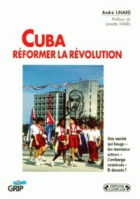 Cuba: réformer la révolution  by  André Linard