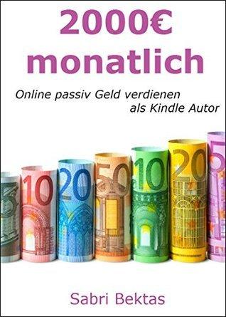 2000€ monatlich: Online passiv Geld verdienen als Kindle Autor Sabri Bektas