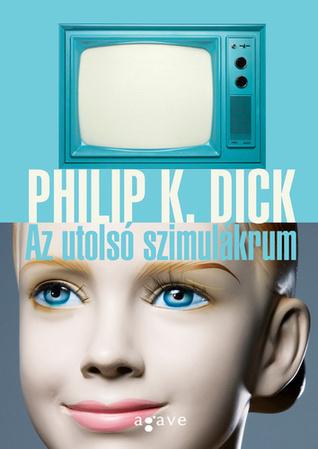 Az utolsó szimulákrum  by  Philip K. Dick