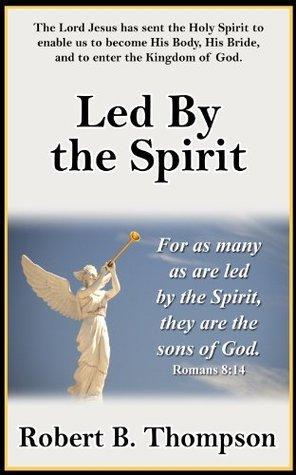 Led  by  the Spirit by Robert B. Thompson