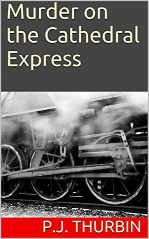 Murder on the Cathedral Express (The Ralph Chalmers Mysteries Book 9)  by  P.J. Thurbin