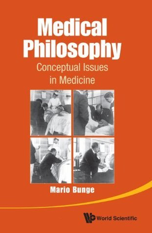 Medical Philosophy: Conceptual Issues in Medicine  by  Mario Bunge