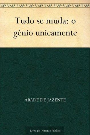 Tudo se muda: o génio unicamente Abade de Jazente