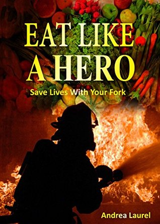 Eat Like A Hero: Save Lives With Your Fork Andrea Laurel