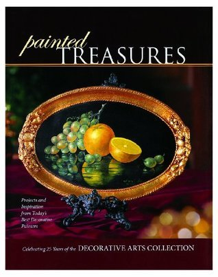 Painted Treasures: Projects and Inspiration from Todays Best Decorative Painters Decorative Arts Collection