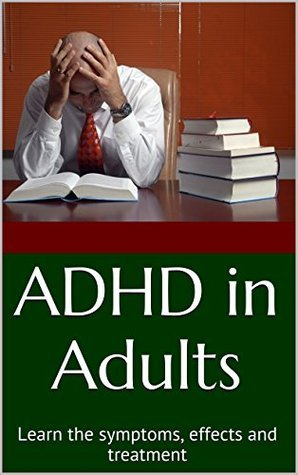 ADHD in Adults: Learn the Symptoms, Effects and Treatment (Self-Help Book 2)  by  Filipe Duarte