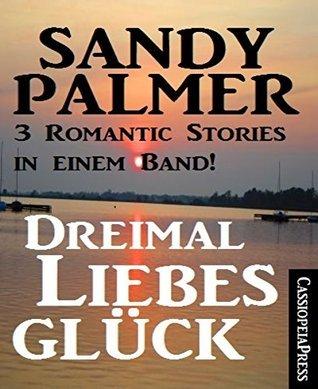 Dreimal Liebesglück: 3 Romantic Stories in einem Band Sandy Palmer