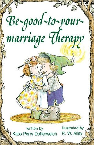 Be-good-to-your-marriage Therapy Kass P. Dotterweich