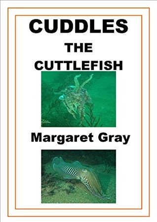 Cuddles The Cuttlefish  by  Margaret Gray