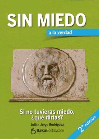 Sin miedo a la verdad  by  Julián Jorge Rodríguez