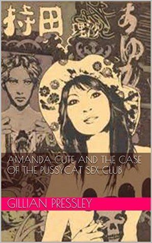 Amanda Cute and the Case of the Pussycat Sex Club  by  Gillian Pressley