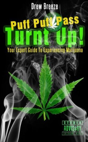 Turnt Up! Puff Puff Pass: Your Expert Guide to Experiencing Marijuana Drew Breeze