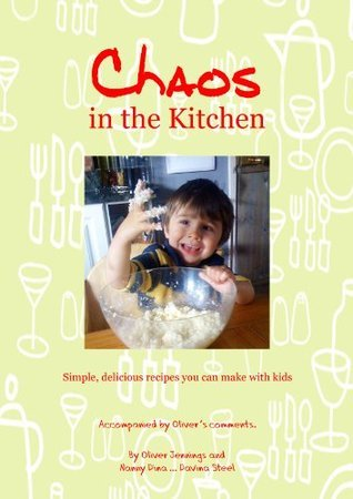 Chaos in the Kitchen updated: Simple, delicious recipes you can make with kids Davina Steel