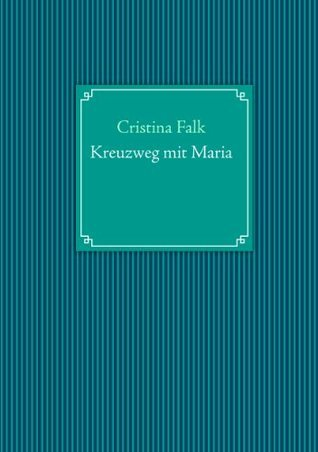 Kreuzweg mit Maria  by  Cristina Falk