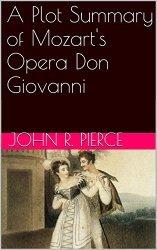 A Plot Summary of Mozarts Opera Don Giovanni  by  John R. Pierce