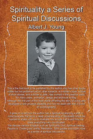 Spirituality a Series of Spiritual Discussions Albert J. Young
