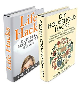 Life Hacks & DIY Household Hacks Box Set: Simple But Clever Tips, Tricks and Shortcuts that will make your life easier Amber Brooks