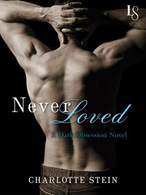 Never Loved (Dark Obsession, #1) Charlotte Stein