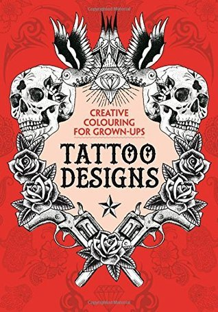 The Tattoo Designs: Creative Colouring for Grown-Ups Michael OMara Books