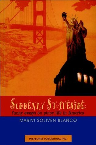 Suddenly Stateside: Funny Essays on Pinoy Life in America Marivi Soliven Blanco