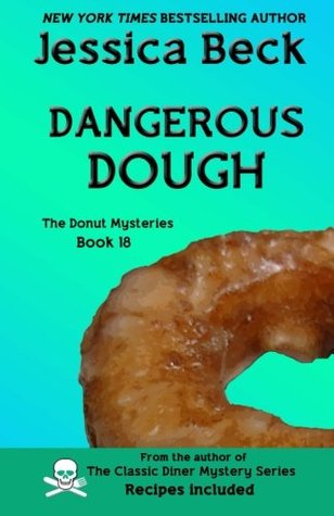 Dangerous Dough: Donut Mystery #18 (The Donut Mysteries) (Volume 18)  by  Jessica Beck