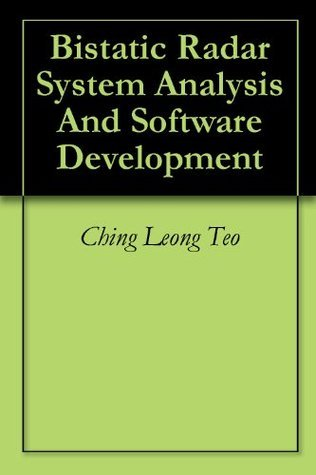 Bistatic Radar System Analysis And Software Development Ching Leong Teo