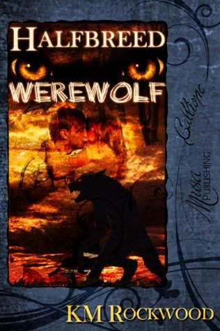 Halfbreed Werewolf K.M. Rockwood
