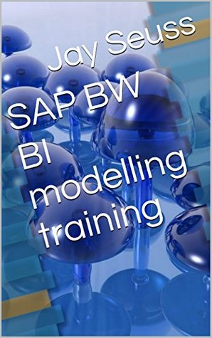 SAP BW BI modelling training  by  Jay Seuss