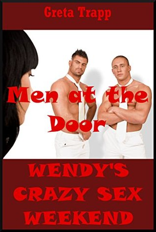 Men at the Door (The Younger Woman Reveals Herself): An Extreme Erotica Story (Wendys Crazy Sex Weekend Book 3)  by  Greta Trapp