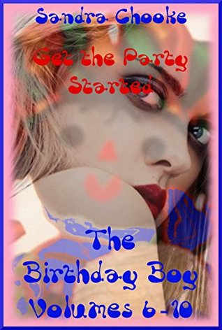 Get the Party Started (The Crazy Cuckold Birthday Party): An Extreme Erotica Story The Birthday Boy Volumes Six to Ten Sandra Chooke