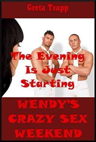 The Evening Is Just Starting (The Younger Womans Rough Sex in Public): An Extreme Erotica Story (Wendys Crazy Sex Weekend Book 6) Greta Trapp