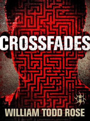 Crossfades: A Dystopian Novella  by  William Todd Rose