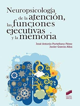 Neuropsicología de la atención, las funciones ejecutivas y la memoria José Antonio/García Alba, Javier Portellano Pérez