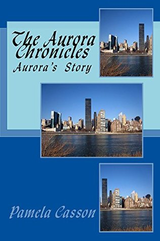 The Aurora Chronicles: Auroras Story  by  Pamela Casson