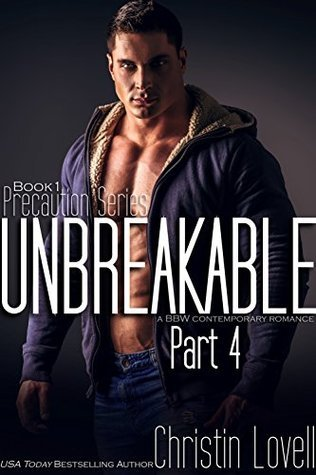 Unbreakable, Part 4: A BBW Contemporary Romance (Precaution Series) Christin Lovell