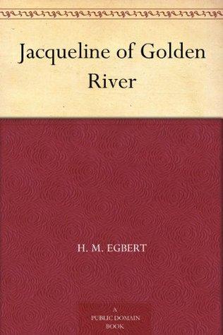 Jacqueline of Golden River  by  H. M. Egbert