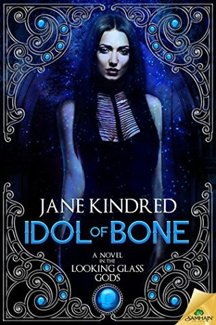Idol of Bone (Looking Glass Gods #1)  by  Jane Kindred