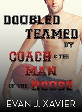 Double Teamed  by  Coach & the Man of the House by Evan J. Xavier