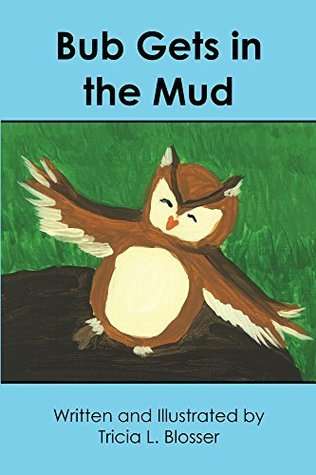 Bub Gets in the Mud (Short Vowel Owls Book 2)  by  Tricia Blosser